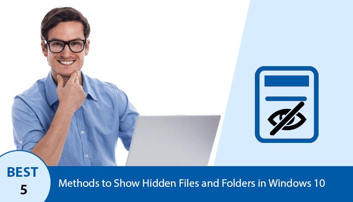 Best 5 Methods to Show Hidden Files and Folders in Windows 10